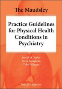 The Maudsley Practice Guidelines for Physical Health Conditions in Psychiatry